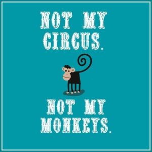not-my-circus-not-my-monkeys